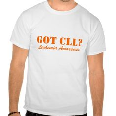 Got CLL? Leukemia Awareness Tee Shirts