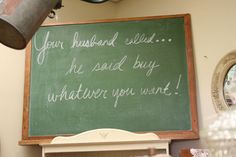 your husband called... he said by whatever you want!  cute saying for shop