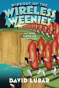 Wipeout of the Wireless Weenies: And Other Warped and Creepy Tales | David Lubar