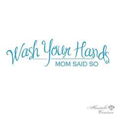 Bathroom Vinyl Decor - Wash your hands mom said so