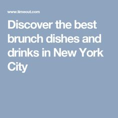Discover the best brunch dishes and drinks in New York City