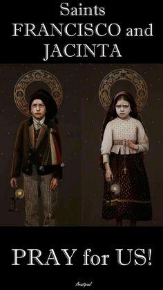 ~Saints Francisco and Jacinta, pray for us!