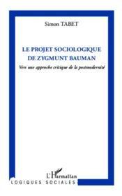 Le projet sociologique de Zygmunt Bauman : vers une approche critique de la postmodernité / Simon Tabet - Paris : L'Harmattan, cop. 2014