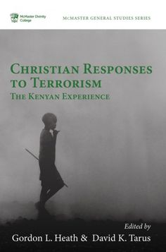Christian Responses to Terrorism (The Kenyan Experience; EDITED BY Gordon L. Heath, David K. Tarus; Imprint: Pickwick Publications). How should Christians respond to terrorism and terrorists in their midst? Terrorism is a global problem, and no society on earth faces it alone. The mainly Christian society of Kenya has suffered more than most as it attempts to counter the threat of al-Shabaab. Some pastors have asked for permission to carry guns. Many Christians support government military...