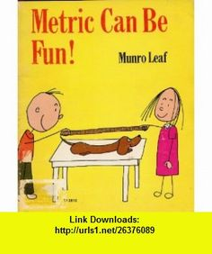 METRIC CAN BE FUN! by Munro Leaf (1979 Softcover 62 pages Scholastic Press) Munro Leaf ,   ,  , ASIN: B002JNAK74 , tutorials , pdf , ebook , torrent , downloads , rapidshare , filesonic , hotfile , megaupload , fileserve