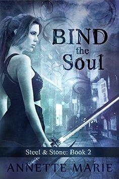 Bind the Soul (Steel & Stone #2) Annette Marie