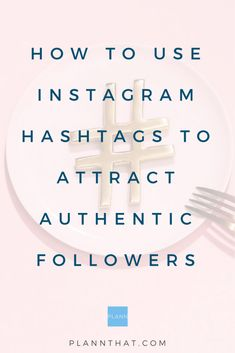 How to find Instagram Hashtags to Attract Authentic Followers - Plann Best Instagram Hashtags, Find Instagram, Instagram Marketing Tips, Followers Instagram, Instagram Ideas, Marketing Goals, Online Marketing, Social Media Marketing, Digital Marketing
