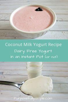 Coconut Yogurt Recipe: Dairy Free Yogurt in an Instant Pot www.purposefullys... www.purposefullysimple.com/