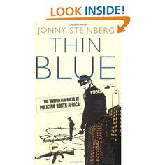 Thin Blue: The Unwritten Rules of South African Policing (9781868423033): Jonny Steinberg: Books