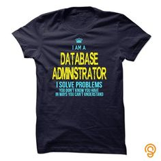 I am a Database Administrator Tee T-shirt T shirts