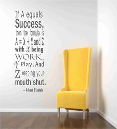 If A equals success, then the formula is A = X + Y and Z, with x being WORK, Y play, Z keeping your mouth shut.  Einstein