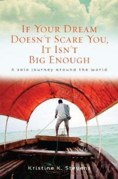 If Your Dream Doesn't Scare You, It Isn't Big Enough: A Solo Journey Around the World:Amazon:Kindle Store