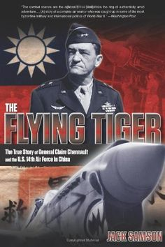 The Flying Tiger: The True Story of General Claire Chennault and the U.S. 14th Air Force in China by Jack Samson,http://www.amazon.com/dp/0762772832/ref=cm_sw_r_pi_dp_pQFytb0907ZPQB06