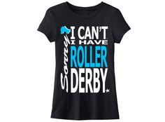 Sorry I Can't. I Have Roller Derby Women's by StarPassDerbyApparel, $25.00 Basically my life....