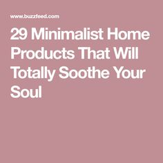 29 Minimalist Home Products That Will Totally Soothe Your Soul