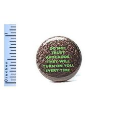 1-034-Pinback-Button-Do-Not-Trust-Avocados-They-Will-Turn-On-you-Funny-Foodie-Pin
