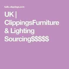 UK | ClippingsFurniture & Lighting Sourcing$$$$$