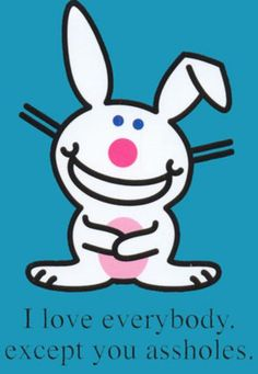 Bunny who loves hatred Happy Bunny Quotes, Funny Bunnies, Snitch, Grumpy Cat, E Cards, Greeting Cards, Hilarious, It's Funny, Funny Shit
