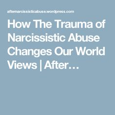 How The Trauma of Narcissistic Abuse Changes Our World Views | After…