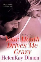 Your Mouth Drives Me Crazy - HelenKay Dimon (Brava - July 2007)