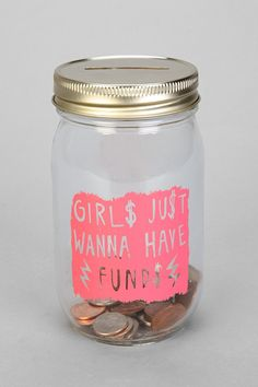 """Girls Just Wanna Have Fund$"" Mason Jar Bank  $10.00 @ Urban Outfitters  (I've Got A Ton Of Mason Jars Lying Around, So I'm Just Gonna Make My Own  Plus These Would Make Adorable Little Gifts )"