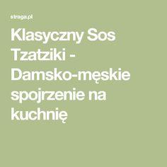Klasyczny Sos Tzatziki - Damsko-męskie spojrzenie na kuchnię