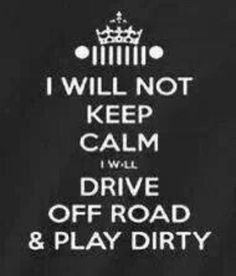 True meaning of a good time! ♥ I will NOT keep calm! I own a JEEP and I'm gonna play dirty, get wild and go off road! Jeep Quotes, Jeep Humor, Jeep Truck, Jeep Jeep, Cool Jeeps, Off Road, Jeep Wrangler Unlimited, Jeep Grand Cherokee, Jeep Life