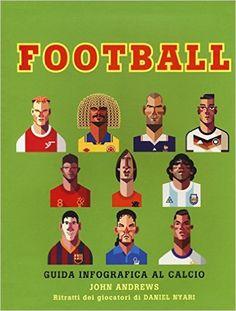 Amazon.it: Football. Guida infografica al calcio - John Andrews, D. Nyari, S. Cavenaghi - Libri