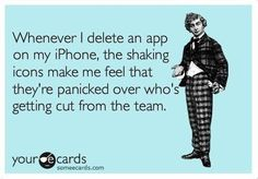 Haha...I will definitely think of this next time I delete an app! Thank you Linda  I'll never look @ my phone the same again haha!!