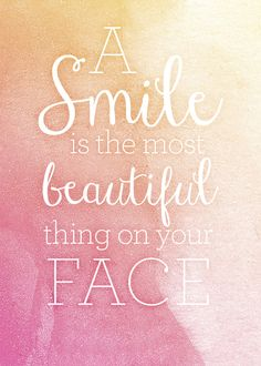 A smile is the most beautiful thing on your face
