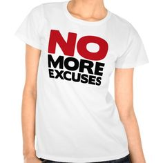 No More Excuses Tshirts