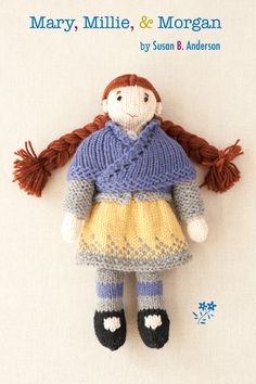 mary, millie, & morgan: a collection of knitted dolls and clothes by Susan B. Anderson (available as kits too!) / Quince & Co