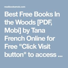 """Best Free Books In the Woods [PDF, Mobi] by Tana French Online for Free """"Click Visit button"""" to access full FREE ebook French Online, Free Ebooks, Woods, My Books, Pdf, Buttons, Woodland Forest, Forests, Wood"""