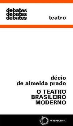 O Teatro Brasileiro Moderno - Décio de Almeida Prado