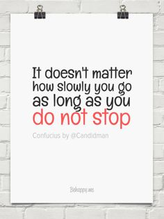 """""""It doesn't matter how slowly you go as long as you  do not stop"""". #Quotes by #Confucius via @candidman #120846"""