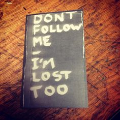"""New Zine - """"Don't Follow Me - I'm Lost Too"""" by CHUNKS!, via Flickr"""