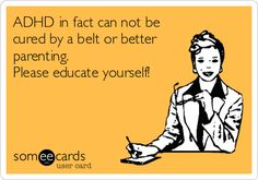 Free, News Ecard: ADHD in fact can not be cured by a belt or better parenting. Please educate yourself!
