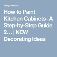 How to Paint Kitchen Cabinets- A Step-by-Step Guide 2… | NEW Decorating Ideas