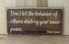 A personal favorite from my Etsy shop https://www.etsy.com/listing/294121159/dalia-lama-wood-sign-quote-wood-sign