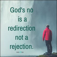 God and Jesus Christ:God's no is a redirection not a rejection.