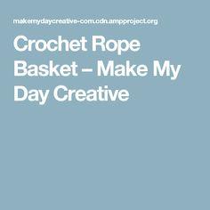 Crochet Rope Basket – Make My Day Creative