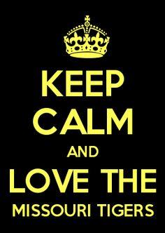 KEEP CALM AND LOVE THE MISSOURI TIGERS