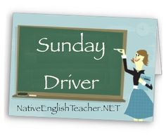 English Idioms | Sunday Driver: someone who drives very slowly, like they are taking a relaxing cruise on a Sunday afternoon, with no time table.    https://nativeenglishteacher.net/blog/?p=247#