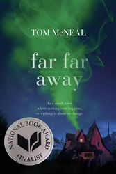 Far Far Away   Tom McNeal. 2013 National Book Award finalist; YALSA's 2014 Best Fiction for Young Adults, Top 10 Pick.