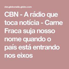 CBN - A rádio que toca notícia - Carne Fraca suja nosso nome quando o país está entrando nos eixos