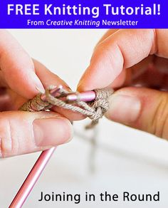 Free Knitting Tutorial from Creative Knitting newsletter: Joining in the Round by Tabetha Hedrick. Click on the photo to access the tutorial. Sign up for this free newsletter here: www.AnniesNewsletters.com.
