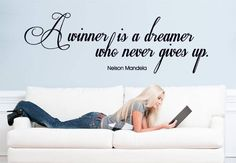 Nelson Mandela. A winner is a dreamer who never gives up