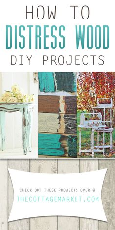 How to Distress Wood DIY Projects - The Cottage Market #HowToDistressWood, #DIYDistressedWood. #DistressedWoodDIY