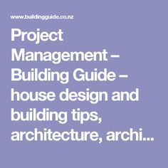 Project Management – Building Guide – house design and building tips, architecture, architectural design, building regulations, auckland builder, christchurch builder, wellington builder, hamilton builder, tauranga builder, dunedin builder, architects, kitchens and bathrooms, house plans, building consent advice so you Build It Right