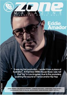 Zone Magazine Issue 026 Summer In our feature interviews in this issue we talk to cover Housemaster EDDIE AMADOR. Music Magazines, Very Excited, Music Icon, Print Magazine, Music Industry, House Music, Dance Music, Electronic Music, Trance